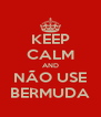 KEEP CALM AND NÃO USE BERMUDA - Personalised Poster A4 size
