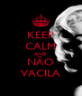 KEEP CALM AND NÃO VACILA - Personalised Poster A4 size