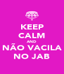 KEEP CALM AND NÃO VACILA NO JAB - Personalised Poster A4 size