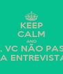 KEEP CALM AND NÃO, VC NÃO PASSOU NA ENTREVISTA! - Personalised Poster A4 size