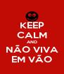 KEEP CALM AND NÃO VIVA EM VÃO - Personalised Poster A4 size
