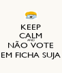 KEEP CALM AND NÃO VOTE EM FICHA SUJA - Personalised Poster A4 size