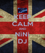 KEEP CALM AND NìNì DJ - Personalised Poster A4 size