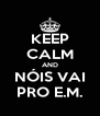 KEEP CALM AND NÓIS VAI PRO E.M. - Personalised Poster A4 size