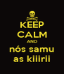 KEEP CALM AND nós samu as kiiirii - Personalised Poster A4 size