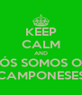 KEEP CALM AND NÓS SOMOS OS  CAMPONESES - Personalised Poster A4 size