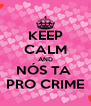 KEEP CALM AND NÓS TA  PRO CRIME - Personalised Poster A4 size