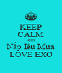 KEEP CALM AND Nắp Iêu Mưa LOVE EXO - Personalised Poster A4 size