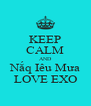 KEEP CALM AND Nắq Iêu Mưa LOVE EXO - Personalised Poster A4 size