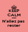 KEEP CALM AND N'allez pas  rester - Personalised Poster A4 size