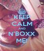 KEEP CALM AND N'BOXX ME! - Personalised Poster A4 size