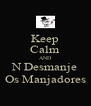 Keep Calm AND N Desmanje Os Manjadores - Personalised Poster A4 size