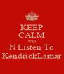 KEEP CALM AND N Listen To KendrickLamar - Personalised Poster A4 size