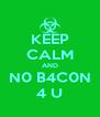 KEEP CALM AND N0 B4C0N 4 U - Personalised Poster A4 size
