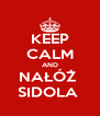 KEEP CALM AND NAŁÓŻ  SIDOLA  - Personalised Poster A4 size