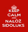 KEEP CALM AND NAŁÓŻ  SIDOLUKS  - Personalised Poster A4 size
