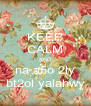 KEEP CALM AND na a5o 2ly bt2ol yalahwy - Personalised Poster A4 size