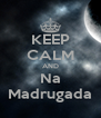 KEEP CALM AND Na Madrugada - Personalised Poster A4 size