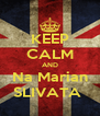 KEEP CALM AND Na Marian SLIVATA  - Personalised Poster A4 size