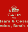 KEEP CALM AND Naara & Cesar  Lindos , Best's s2 - Personalised Poster A4 size