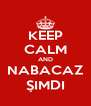 KEEP CALM AND NABACAZ ŞIMDI - Personalised Poster A4 size