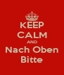 KEEP CALM AND Nach Oben Bitte - Personalised Poster A4 size