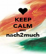 KEEP CALM AND nach2much  - Personalised Poster A4 size