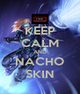 KEEP CALM AND NACHO SKIN - Personalised Poster A4 size