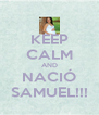 KEEP CALM AND NACIÓ SAMUEL!!! - Personalised Poster A4 size