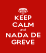 KEEP CALM and NADA DE GREVE - Personalised Poster A4 size
