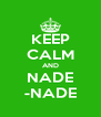 KEEP CALM AND NADE -NADE - Personalised Poster A4 size