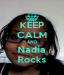 KEEP CALM AND Nadia Rocks - Personalised Poster A4 size