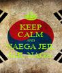 KEEP CALM AND NAEGA JEIL JAIL NAGA  - Personalised Poster A4 size