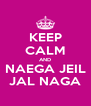 KEEP CALM AND  NAEGA JEIL  JAL NAGA - Personalised Poster A4 size