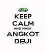 KEEP CALM AND NAEK ANGKOT DEUI - Personalised Poster A4 size