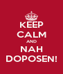 KEEP CALM AND NAH DOPOSEN! - Personalised Poster A4 size