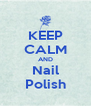 KEEP CALM AND Nail Polish - Personalised Poster A4 size