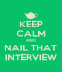 KEEP CALM AND NAIL THAT INTERVIEW - Personalised Poster A4 size