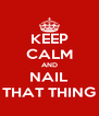 KEEP CALM AND NAIL THAT THING - Personalised Poster A4 size