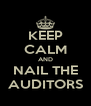 KEEP CALM AND NAIL THE AUDITORS - Personalised Poster A4 size