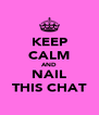 KEEP CALM AND NAIL THIS CHAT - Personalised Poster A4 size
