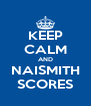 KEEP CALM AND NAISMITH SCORES - Personalised Poster A4 size
