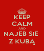 KEEP CALM AND NAJEB SIE  Z KUBĄ - Personalised Poster A4 size