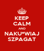 KEEP CALM AND NAKU*WIAJ SZPAGAT - Personalised Poster A4 size