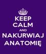 KEEP CALM AND NAKURWIAJ ANATOMIĘ - Personalised Poster A4 size