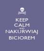 KEEP CALM AND NAKURWIAJ BICIOREM - Personalised Poster A4 size