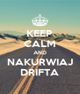 KEEP CALM AND NAKURWIAJ DRIFTA - Personalised Poster A4 size