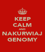 KEEP CALM AND NAKURWIAJ GENOMY - Personalised Poster A4 size