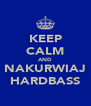 KEEP CALM AND NAKURWIAJ HARDBASS - Personalised Poster A4 size