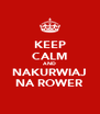 KEEP CALM AND NAKURWIAJ NA ROWER - Personalised Poster A4 size